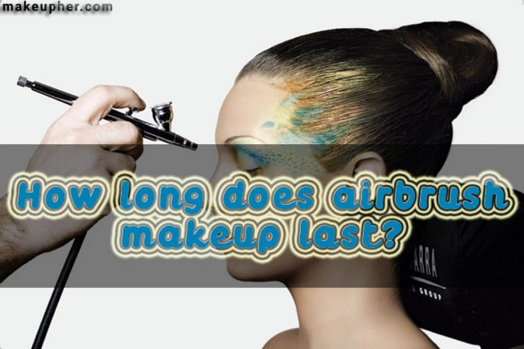 Do You Know, How Long Does Airbrush Makeup Last?