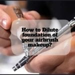 How to Dilute foundation of your airbrush makeup