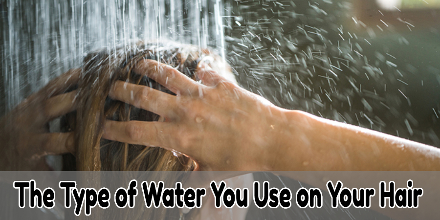 The Type of Water You Use on Your Hair