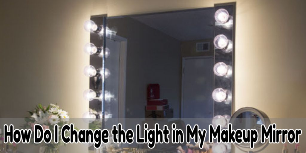 How Do I Change the Light in My Makeup Mirror