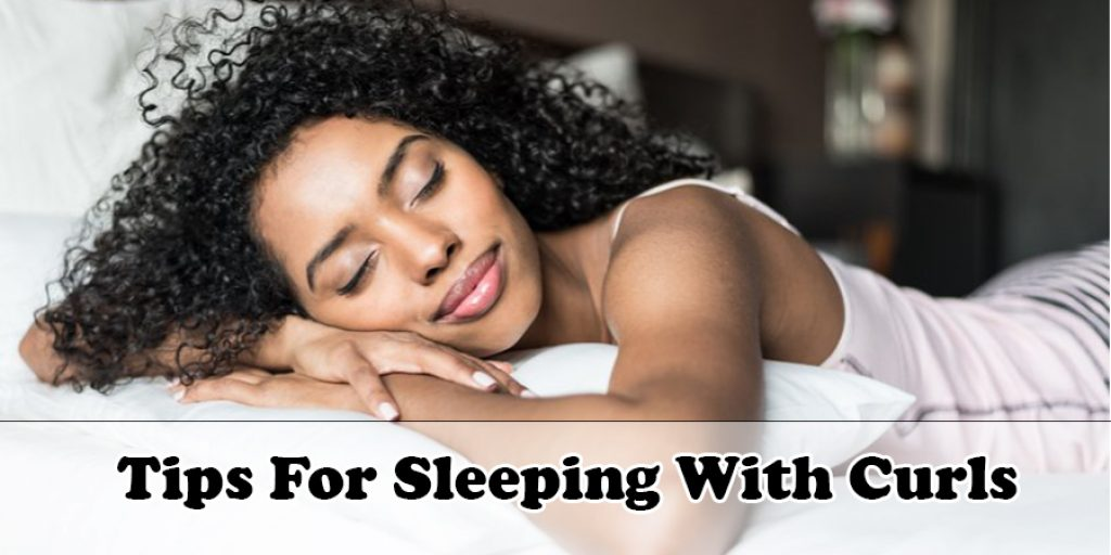 Tips For Sleeping With Curls